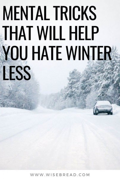 Do you hate winter? Here are seven mental tricks that might help you learn to love winter — or at least hate it a little less. | #winter #wintertips #lifehacks