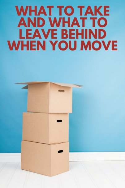 Moving? 3 Things to Take, and 3 Things to Leave Behind