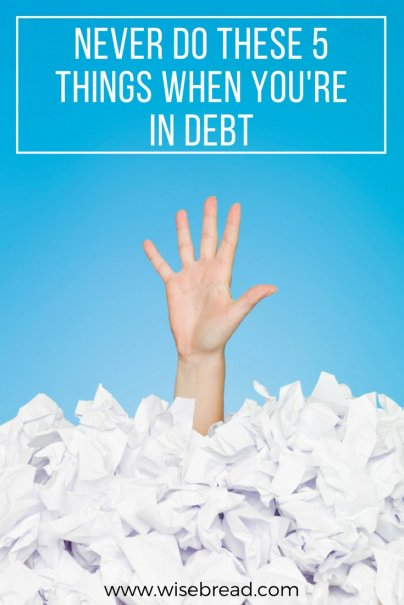 Never Do These 5 Things When You're in Debt