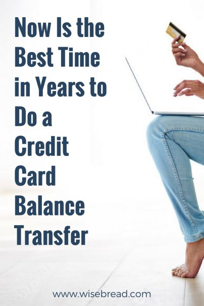 Now Is the Best Time in Years to Do a Credit Card Balance Transfer