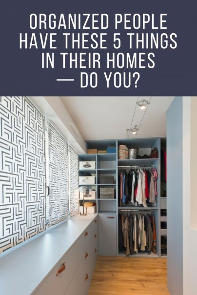 Organized People Have These 5 Things in Their Homes — Do You?
