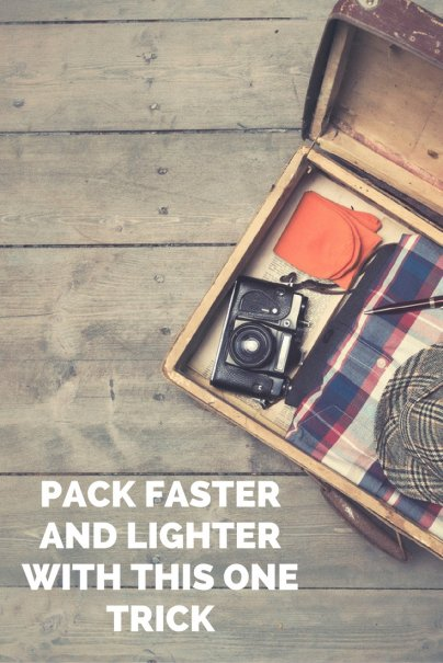 Pack Faster and Lighter With This One Trick