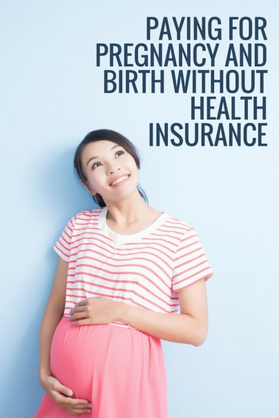 Paying for Pregnancy and Birth Without Health Insurance