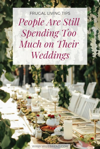 People Are Still Spending Too Much on Their Weddings