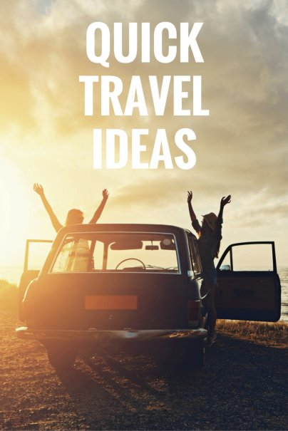 Quick travel ideas