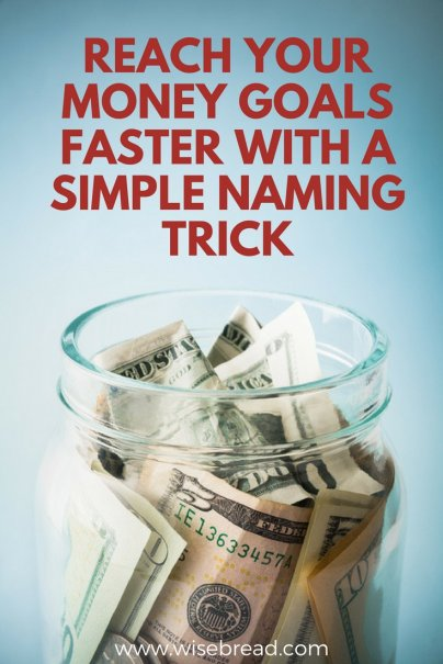Reach Your Money Goals Faster With a Simple Naming Trick