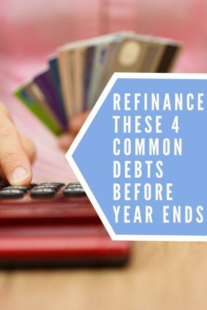 Refinance These 4 Common Debts Before Year Ends