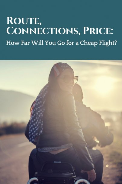 Route, Connections, Price: How Far Will You Go for a Cheap Flight?