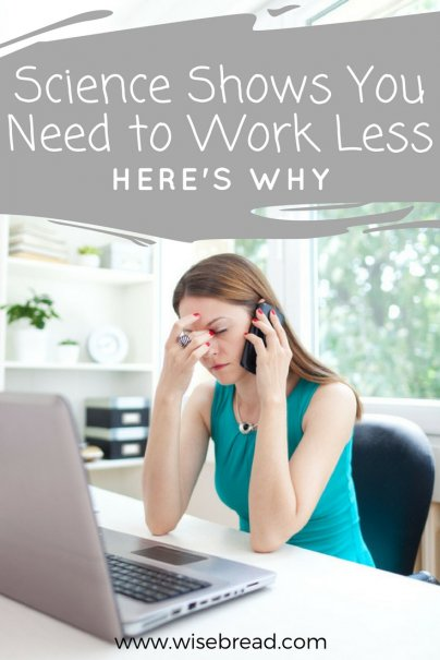 Science Shows You Need to Work Less — Here's Why