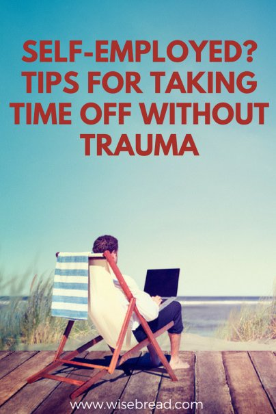 Self-Employed? Tips for Taking Time Off Without Trauma