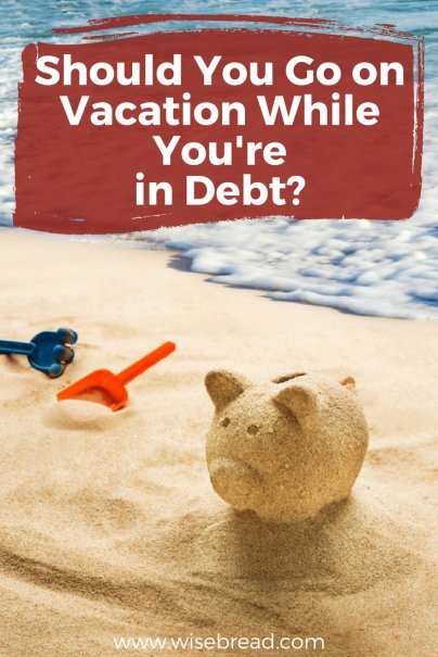 Should You Go on Vacation While You're in Debt?