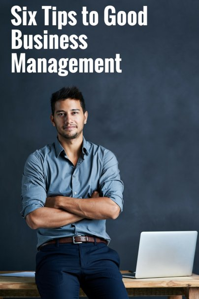 Six Tips to Good Business Management