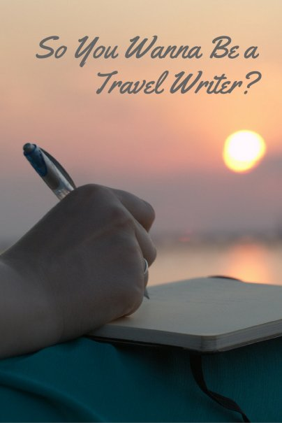 So You Wanna Be a Travel Writer?