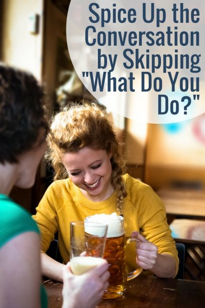 "Spice Up the Conversation by Skipping ""What Do You Do?"""