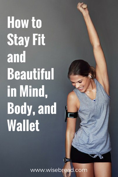 Staying Fit and Beautiful in Mind, Body, and Wallet
