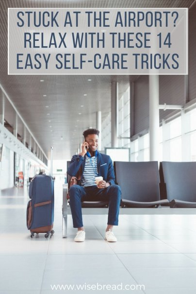 Stuck at the Airport? Relax With These 14 Easy Self-Care Tricks