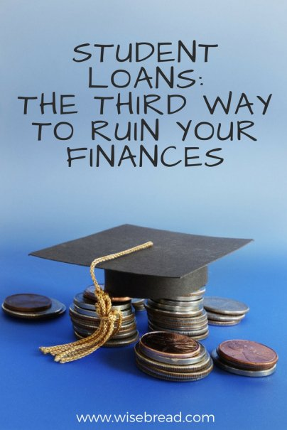 Student Loans: The Third Way to Ruin Your Finances