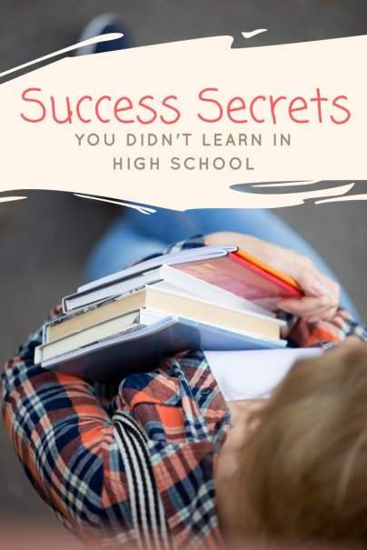 Success Secrets You Should Have Learned in High School — But Didn't