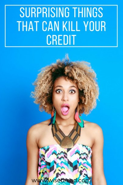 Surprising Things That Can Kill Your Credit