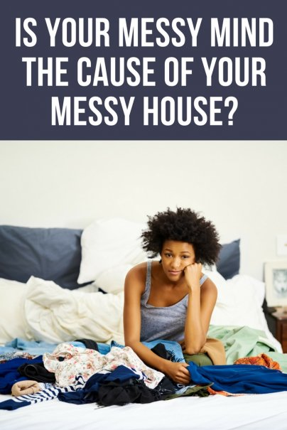 Talking Trash: Is Your Messy Mind the Cause of Your Messy House?