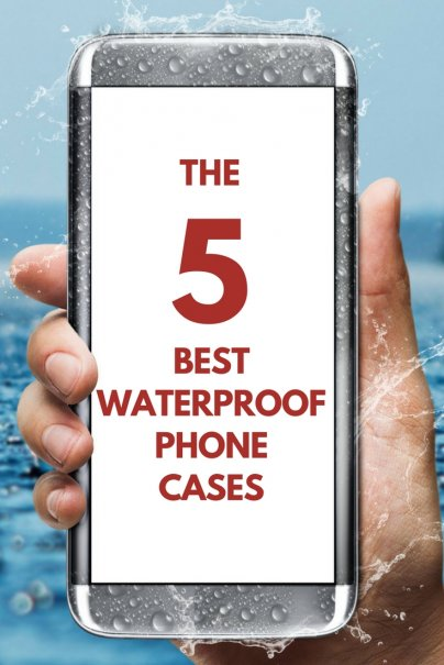 The 5 Best Waterproof Phone Cases