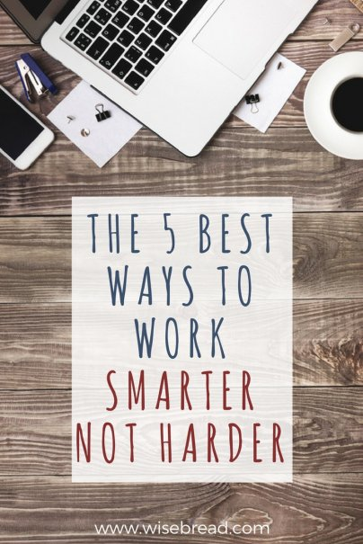 The 5 Best Ways to Work Smarter, Not Harder