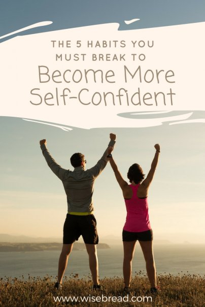 The 5 Habits You Must Break to Become More Self-Confident