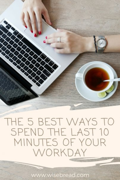 The 5 Best Ways to Spend the Last 10 Minutes of Your Workday
