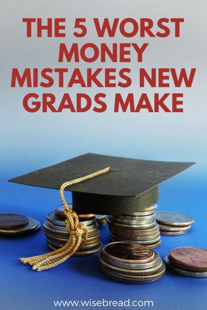 The 5 Worst Money Mistakes New Grads Make