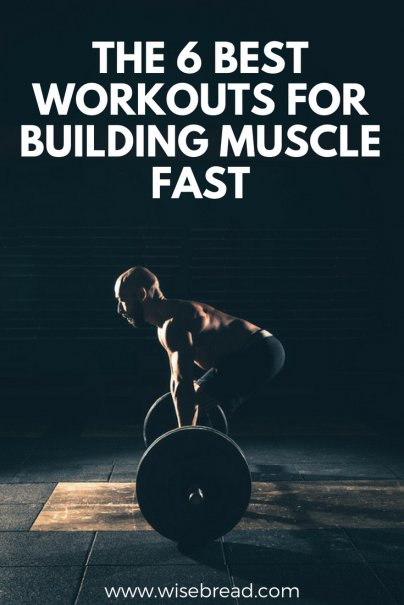 The 6 Best Workouts for Building Muscle Fast
