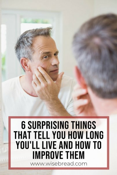 The 6 Surprising Things That Tell You How Long You'll Live — and How to Improve Them All