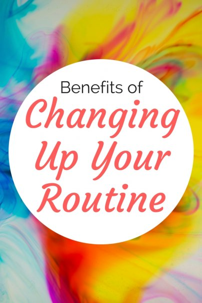 The Benefits of Changing Your Routine
