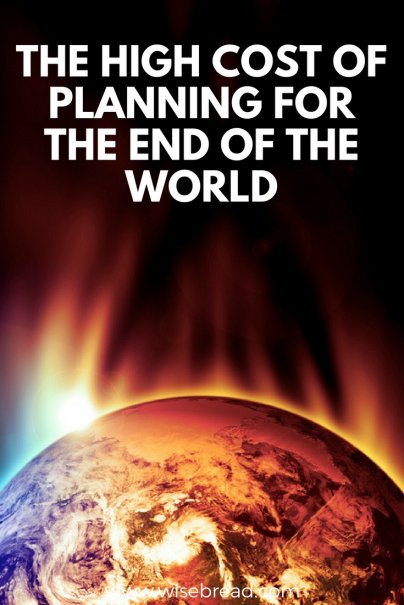 The High Cost of Planning for the End of the World