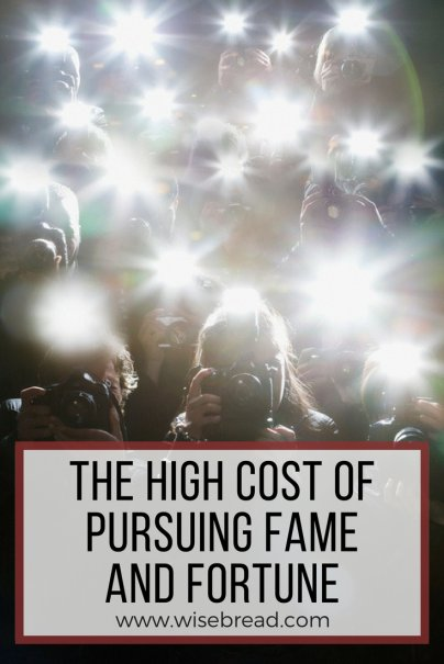 The High Cost of Pursuing Fame and Fortune