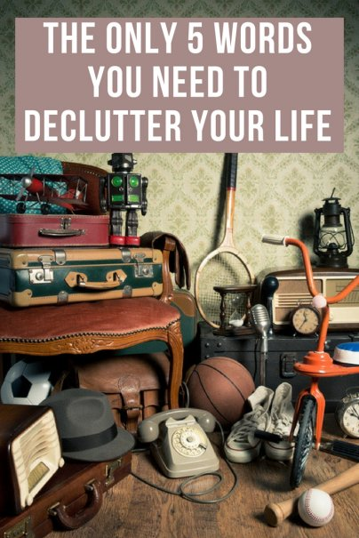 The Only 5 Words You Need to Declutter Your Life