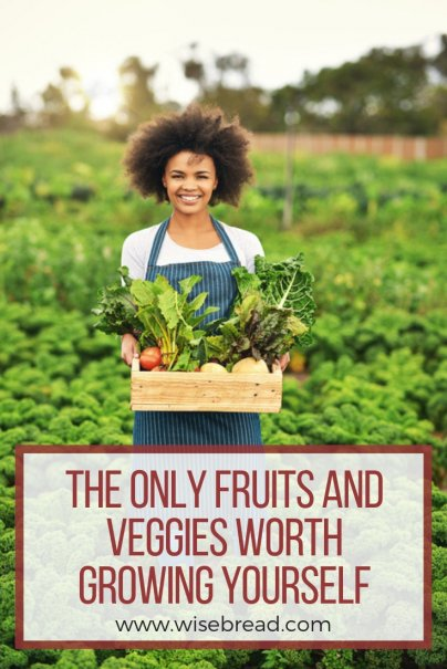 The Only Fruits and Veggies Worth Growing Yourself