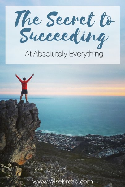 The Secret to Succeeding at Absolutely Everything
