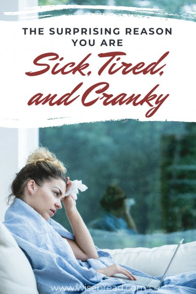 The Surprising Reason You Are Sick, Tired, and Cranky