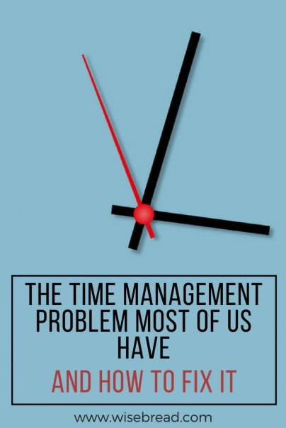 The Time Management Problem Most of Us Have — and How to Fix It