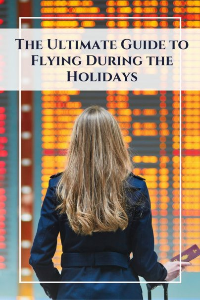 The Ultimate Guide to Flying During the Holidays