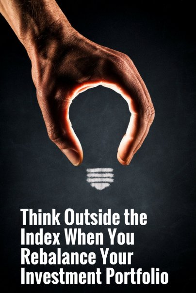 Think Outside the Index When You Rebalance Your Investment Portfolio