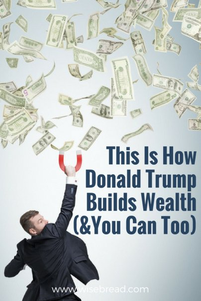 This Is How Donald Trump Builds Wealth (and You Can Too)