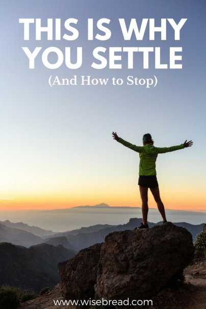 This Is Why You Settle (and How to Stop)