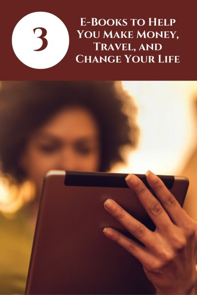 Three E-Books to Help You Make Money, Travel, and Change Your Life