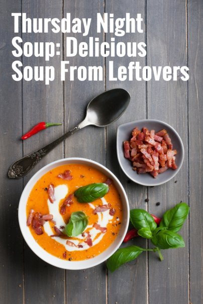 Thursday Night Soup: Delicious Soup From Leftovers