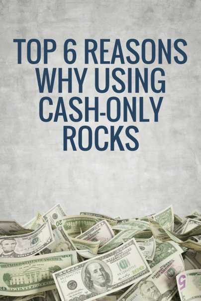 Top 6 Reasons Why Using Cash-Only Rocks