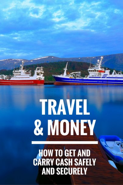 Travel and Money: How to Get and Carry Cash Safely and Securely