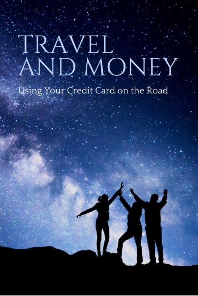 Travel and Money: Using Your Credit Card on the Road