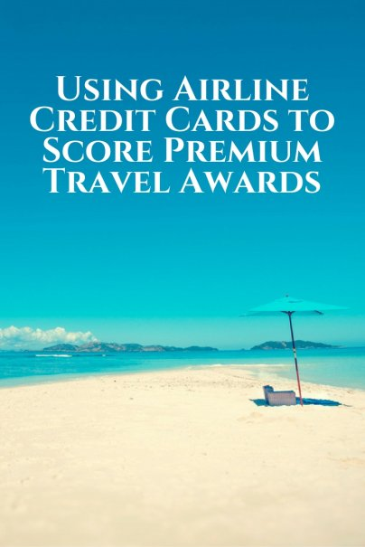Using Airline Credit Cards to Score Premium Travel Awards