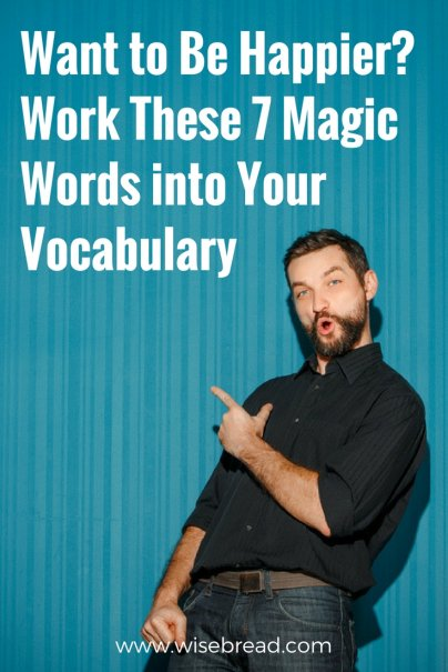 Want to Be Happier? Work These 7 Magic Words into Your Vocabulary